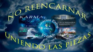 No Reencarnar - Uniendo las Piezas www.vueloalalibertad.com