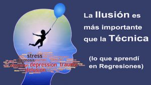 Ilusión Más Importante que la Técnica - www.vueloalalibertad.com - Terapia Regresiones